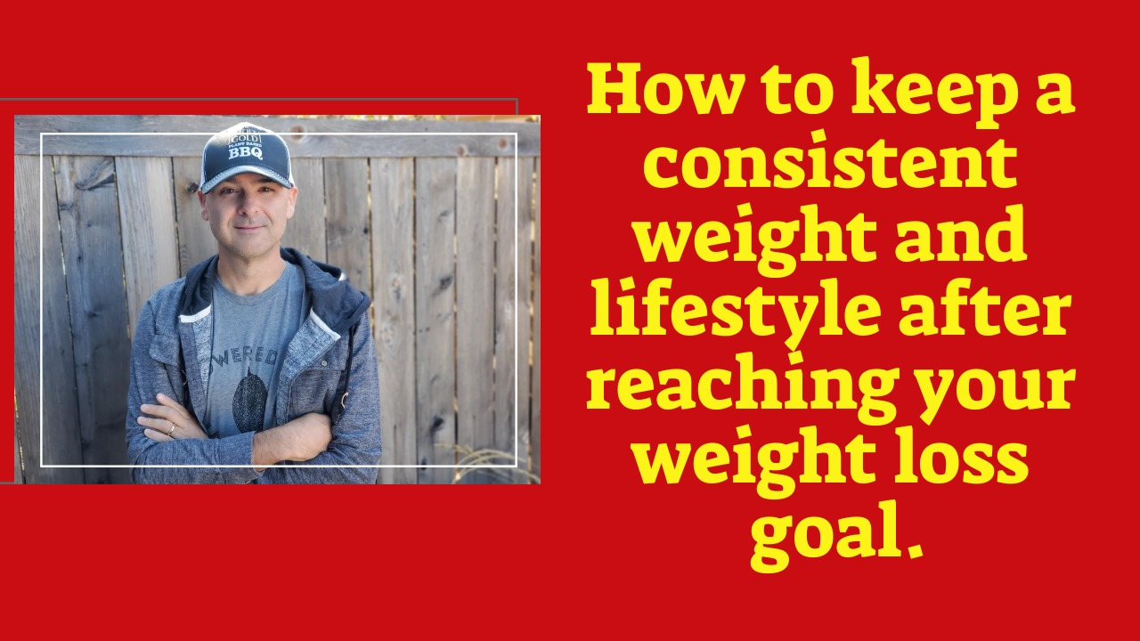 How to keep a consistent weight and lifestyle after reaching your weight loss goal.