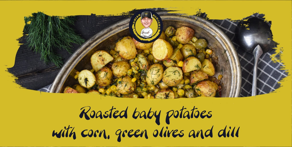 Roasted baby potatoes with corn, green olives, and dill